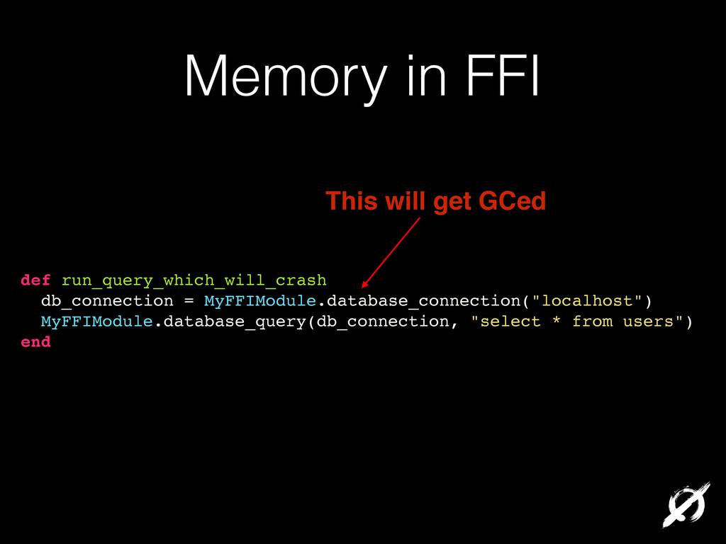 Memory in FFI def run_query_which_will_crash! d...