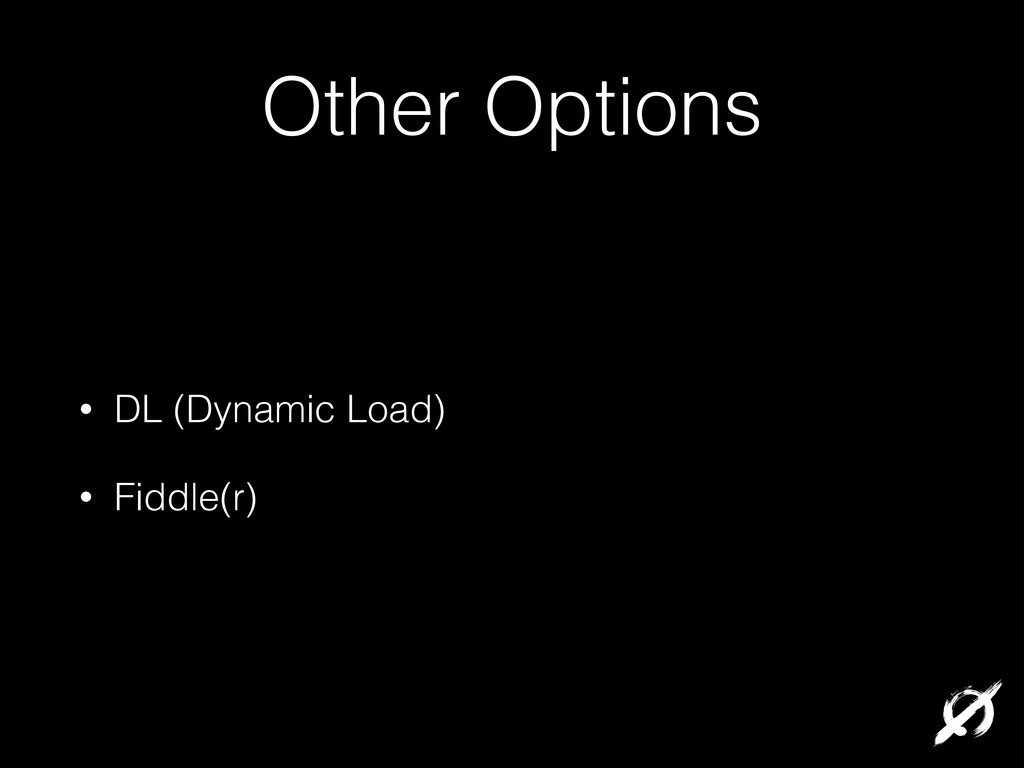 Other Options • DL (Dynamic Load) • Fiddle(r)