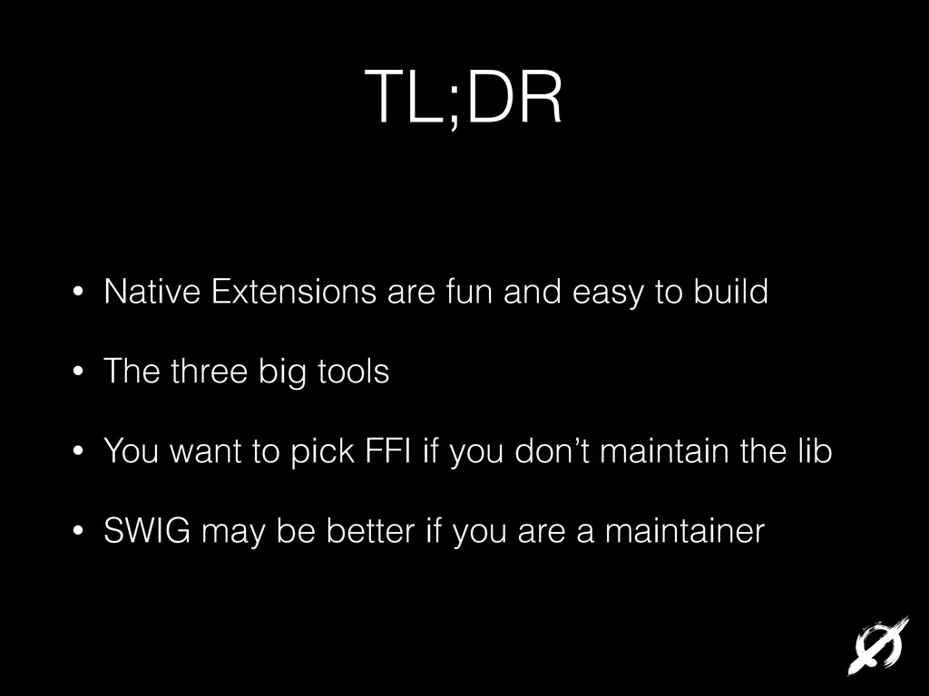TL;DR • Native Extensions are fun and easy to b...