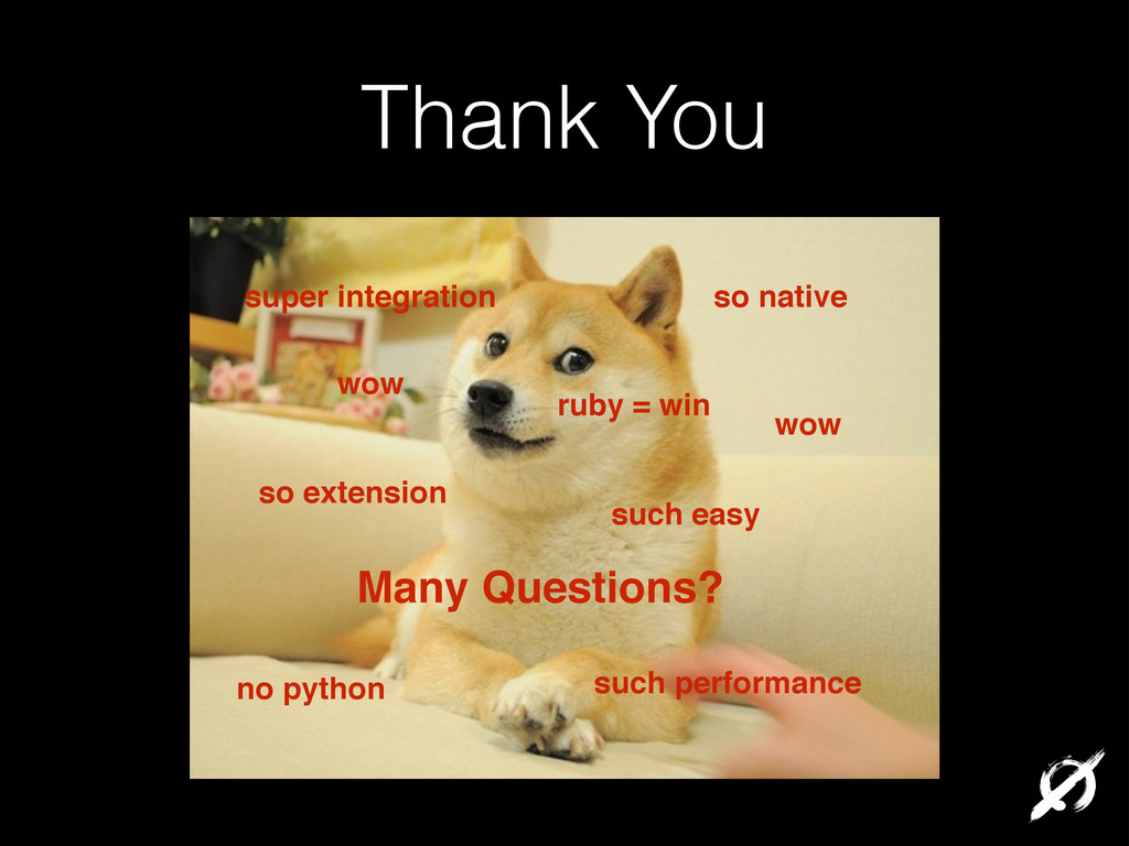 Thank You Many Questions? wow so native so exte...