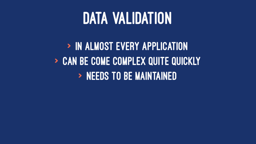 DATA VALIDATION > In almost every application >...