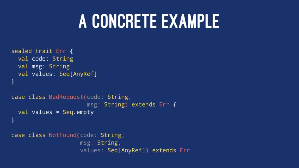 A CONCRETE EXAMPLE sealed trait Err { val code:...
