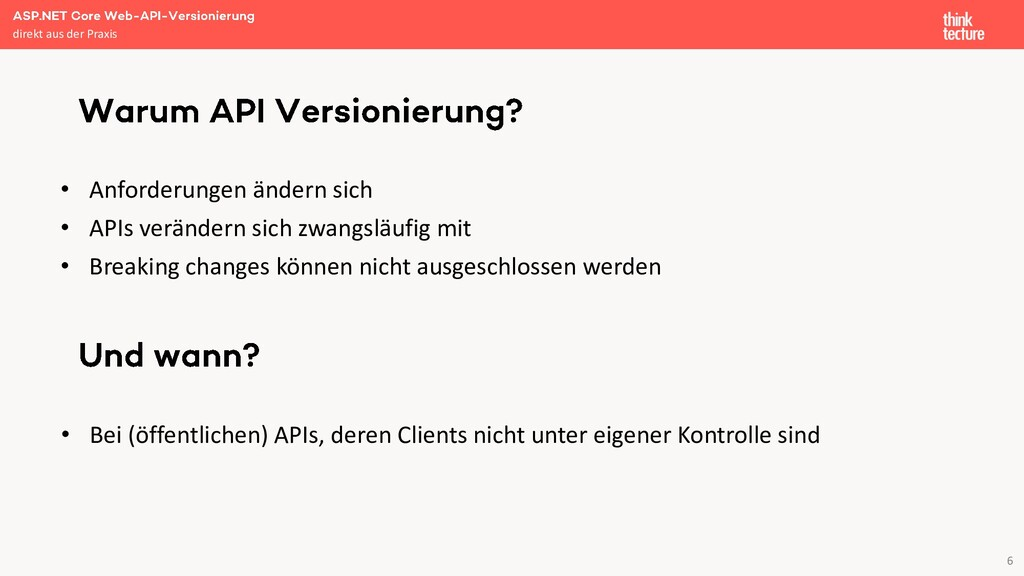 6 • Anforderungen ändern sich • APIs verändern ...