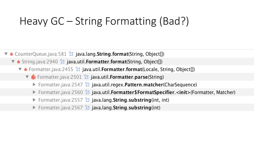 Heavy GC – String Formatting (Bad?)