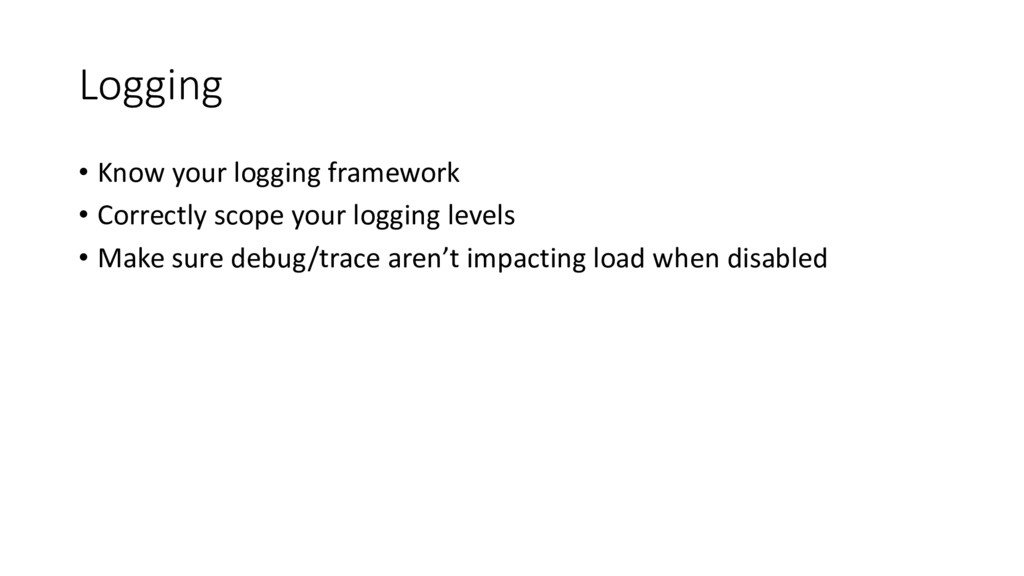 Logging • Know your logging framework • Correct...
