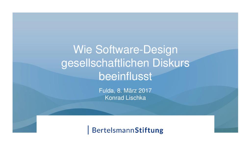 Wie Software-Design gesellschaftlichen Diskurs ...