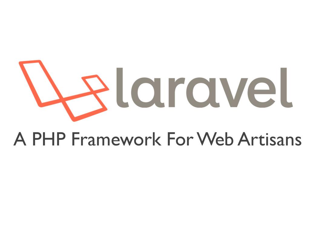 A PHP Framework For Web Artisans