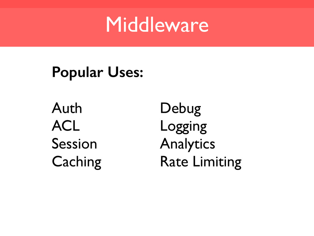 Middleware Popular Uses: Auth ACL Session Cachi...