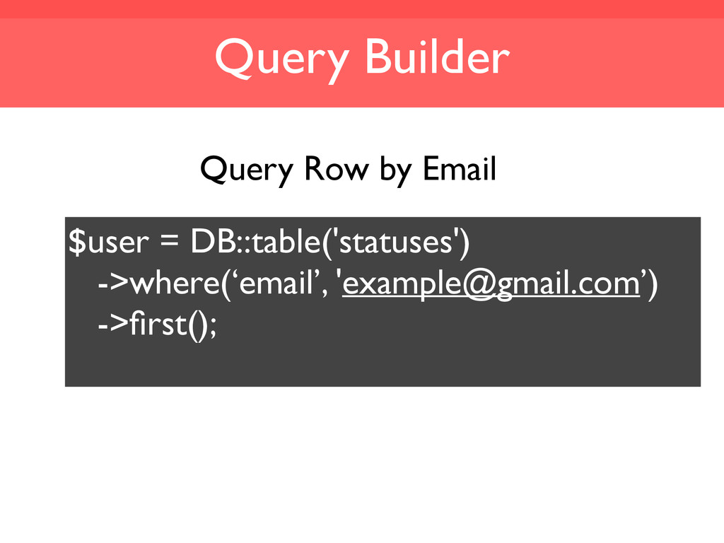 Query Builder $user = DB::table('statuses') ->w...