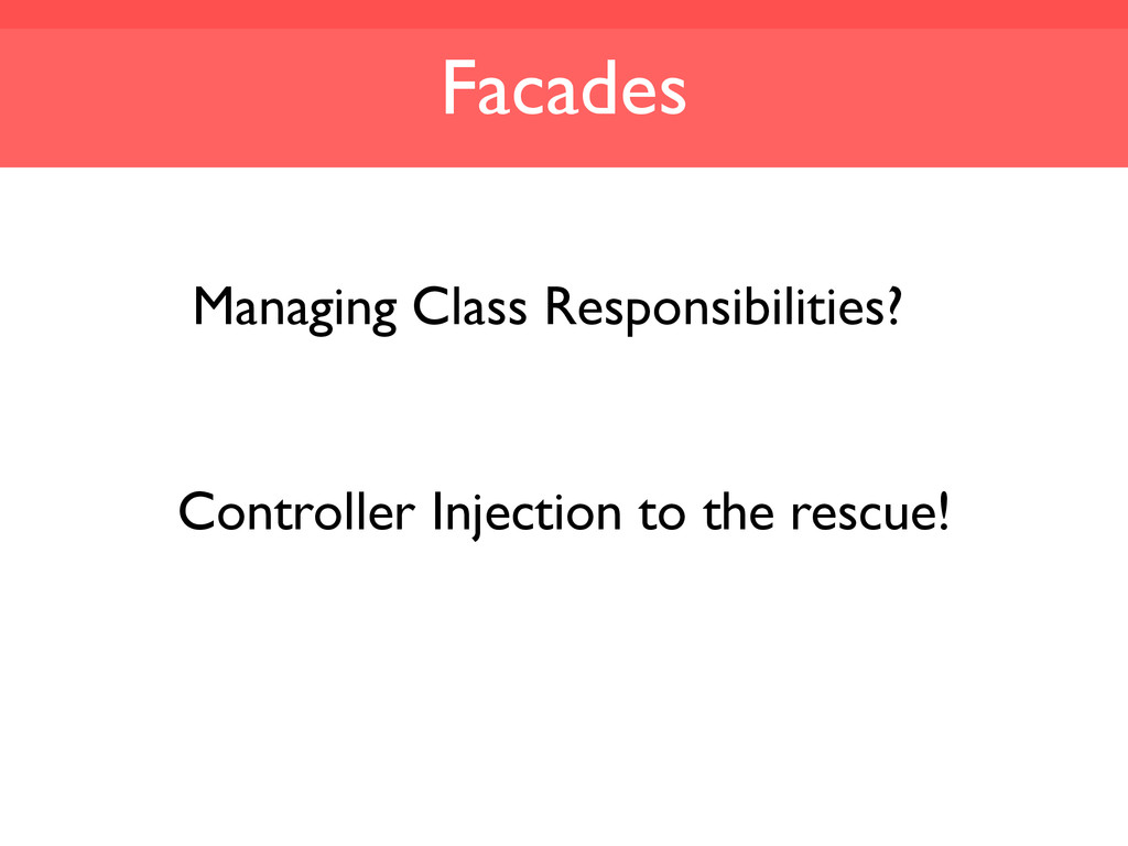 Facades Controller Injection to the rescue! Man...