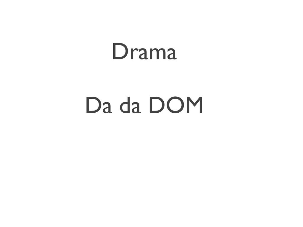 Drama Da da DOM