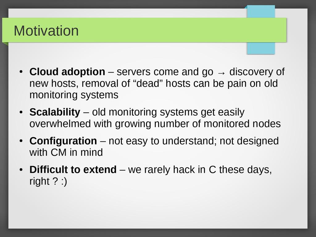 Motivation ● Cloud adoption – servers come and ...