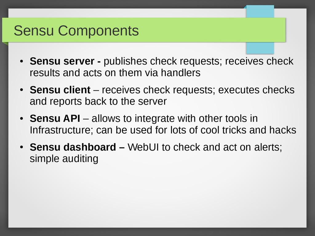 Sensu Components ● Sensu server - publishes che...