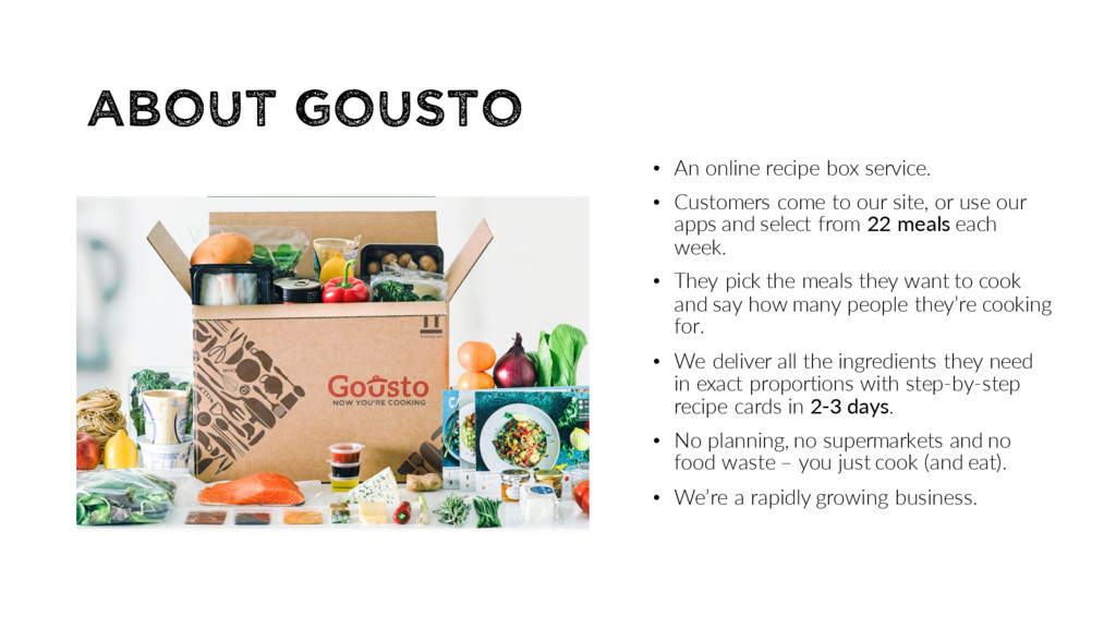 About Gousto • An online recipe box service. • ...