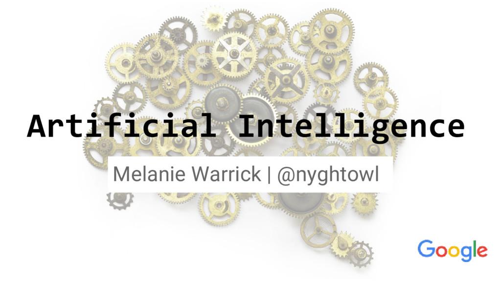 Artificial Intelligence Melanie Warrick | @nygh...