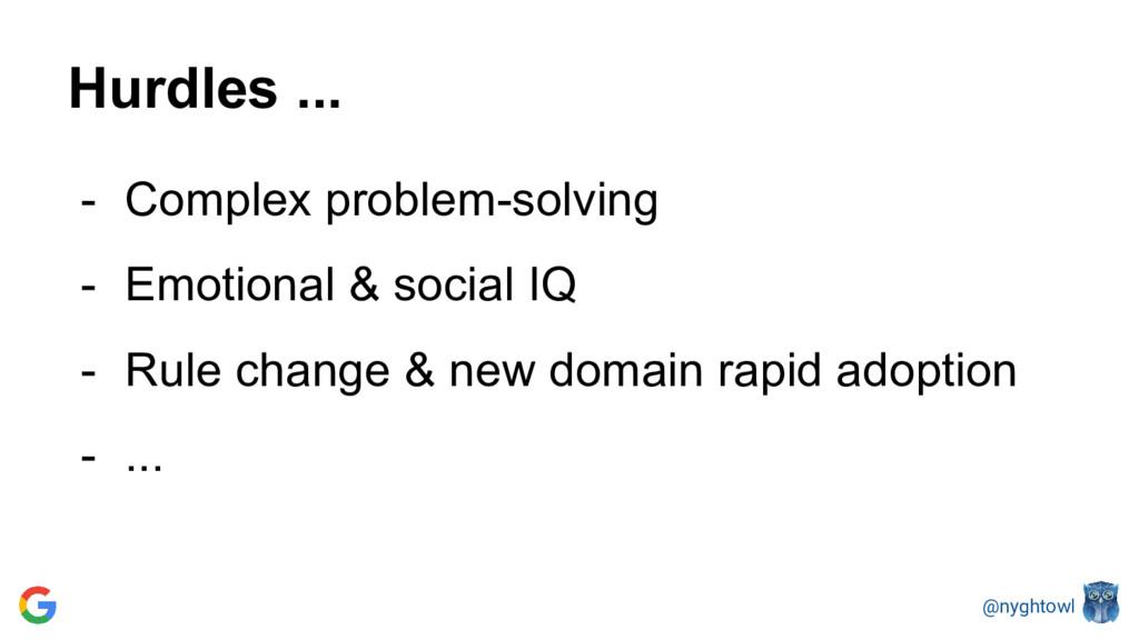 @nyghtowl Hurdles ... - Complex problem-solving...