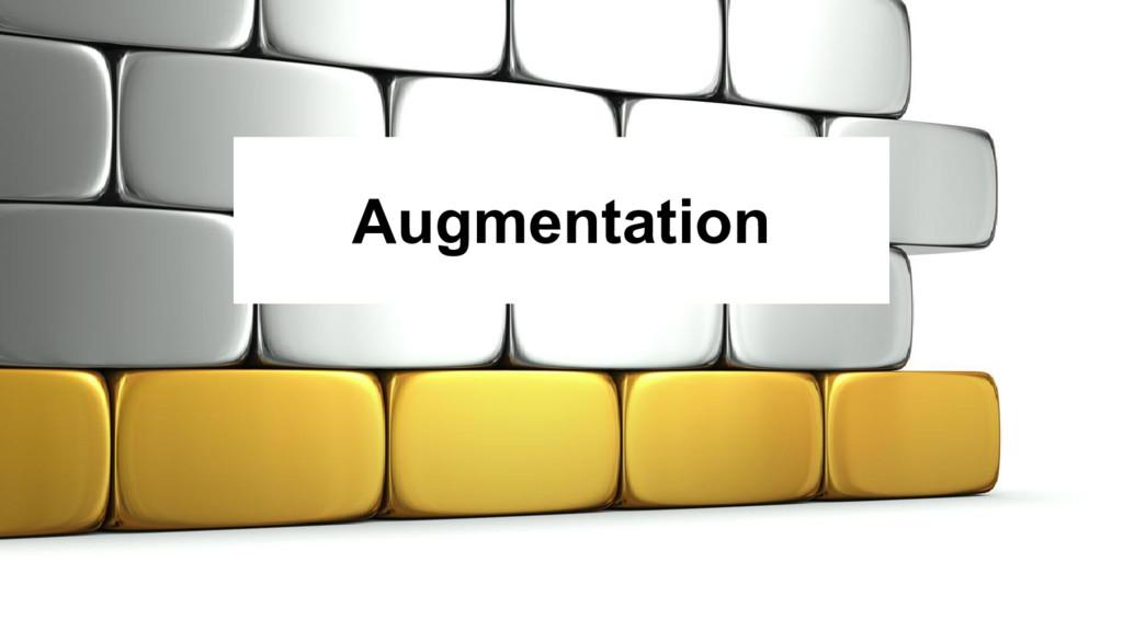 @nyghtowl Augmentation