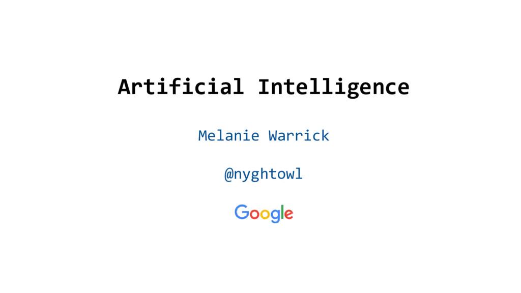 @nyghtowl Artificial Intelligence Melanie Warri...