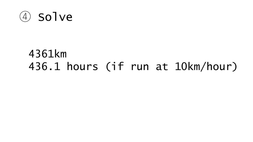④ Solve 4361km 436.1 hours (if run at 10km/hour...