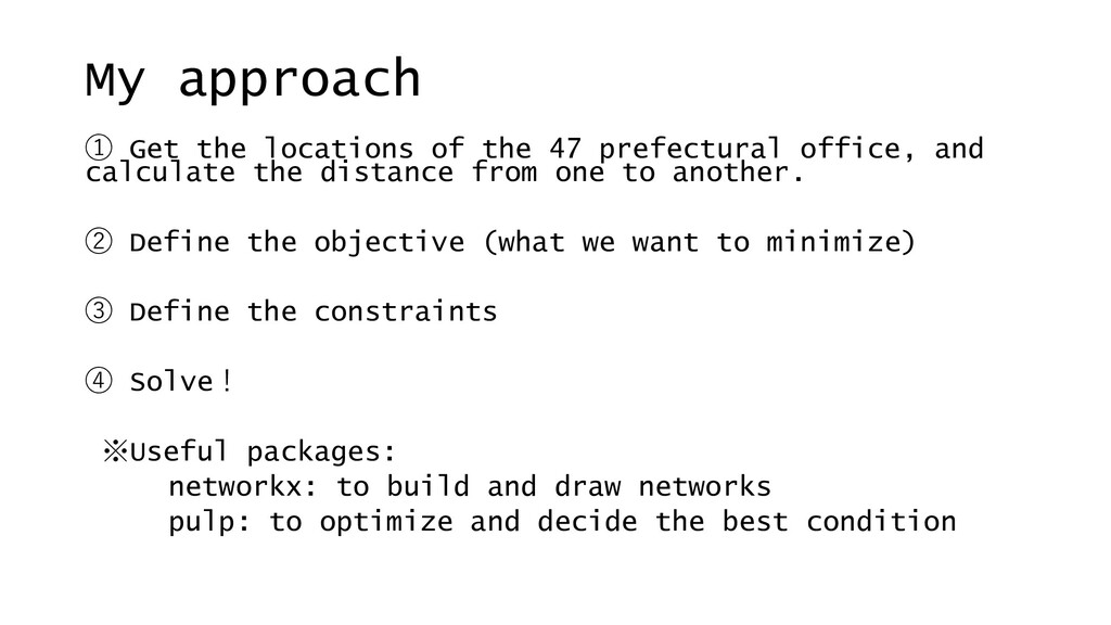 My approach ① Get the locations of the 47 prefe...