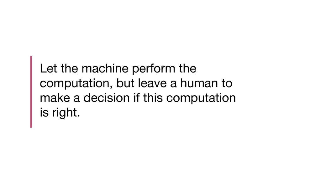 Let the machine perform the computation, but le...