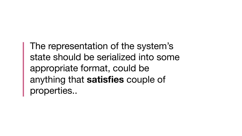 The representation of the system's state should...