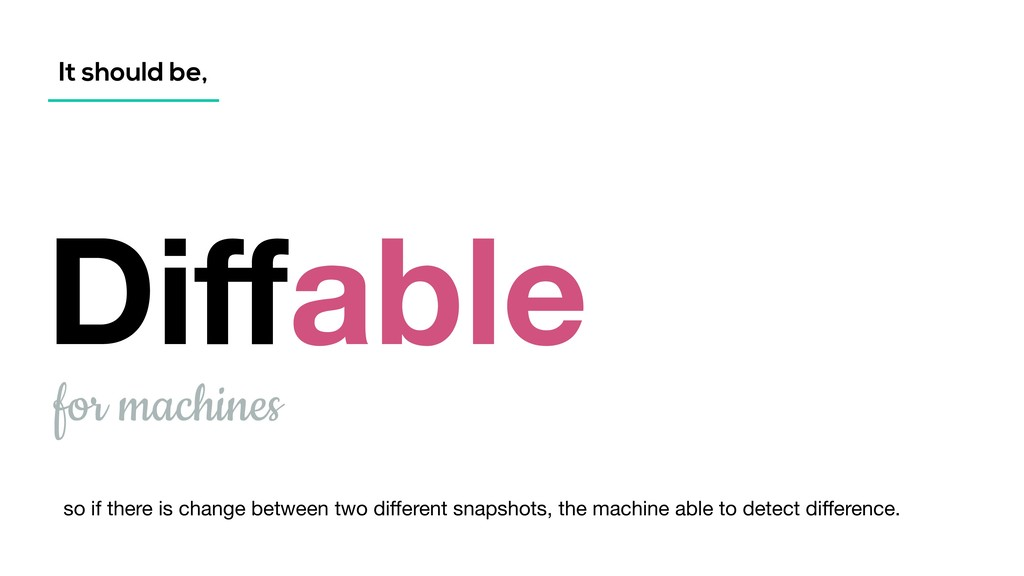It should be, Diffable for machines so if there ...