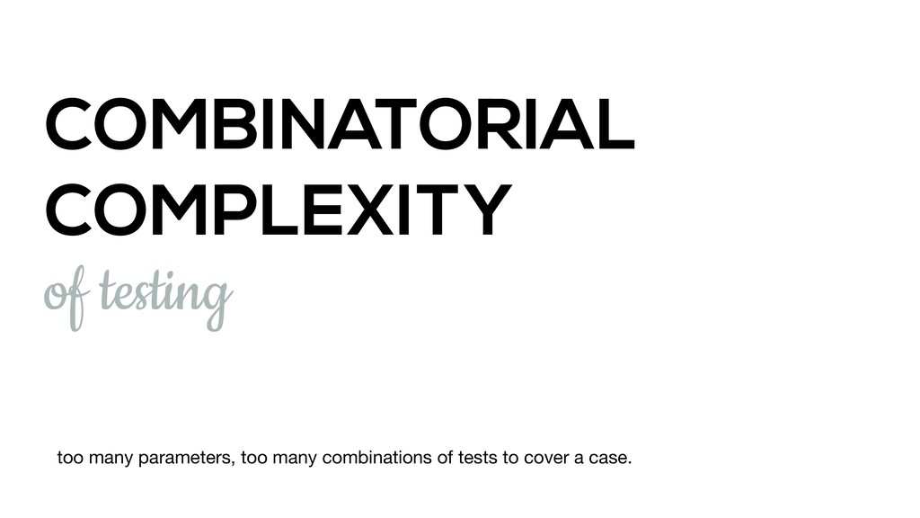COMBINATORIAL COMPLEXITY of testing too many pa...