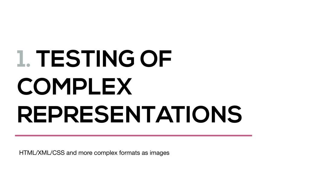 1. TESTING OF COMPLEX REPRESENTATIONS HTML/XML/...