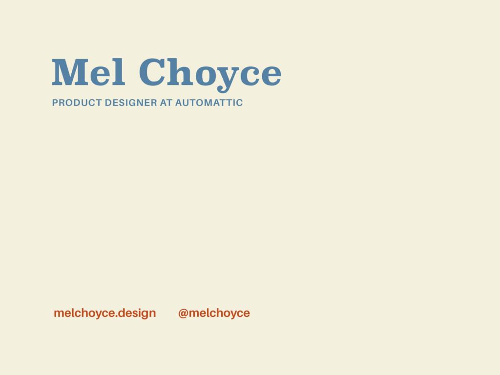 Mel Choyce PRODUCT DESIGNER AT AUTOMATTIC @melc...