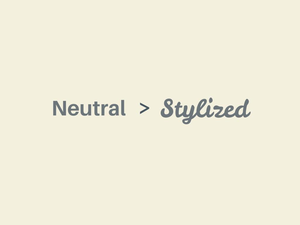 Neutral Stylized >