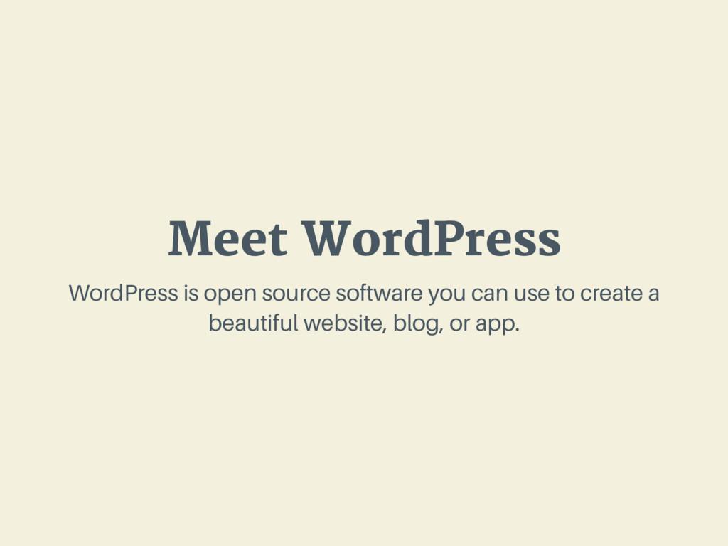 Meet WordPress WordPress is open source softwar...