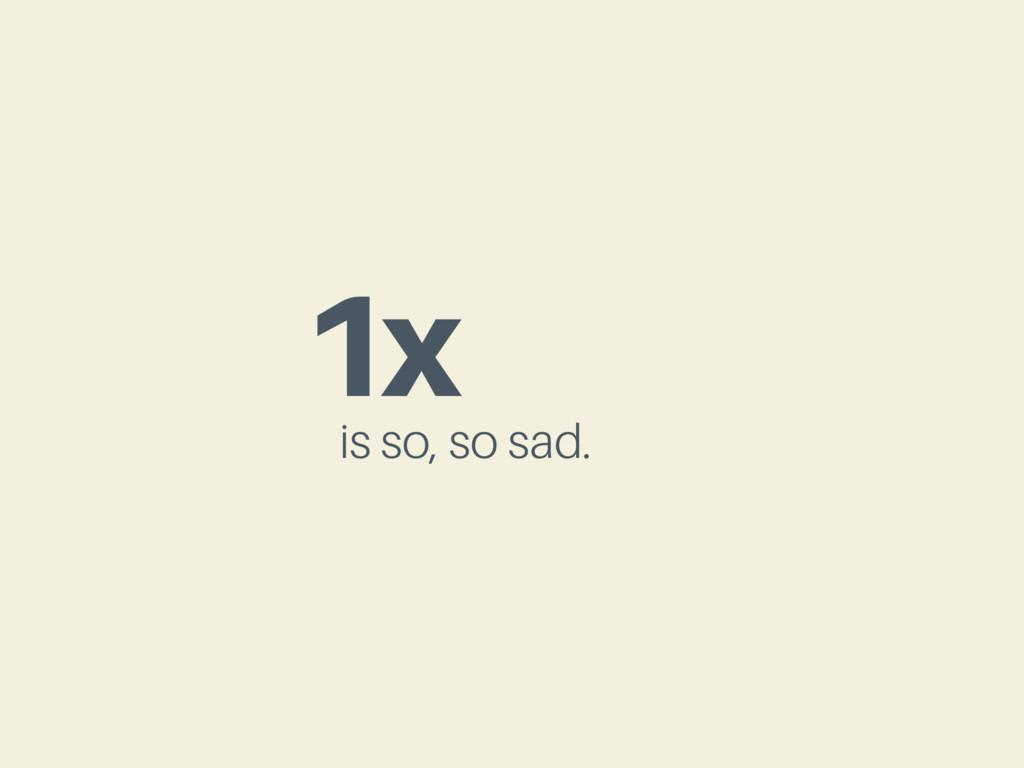 1x is so, so sad.