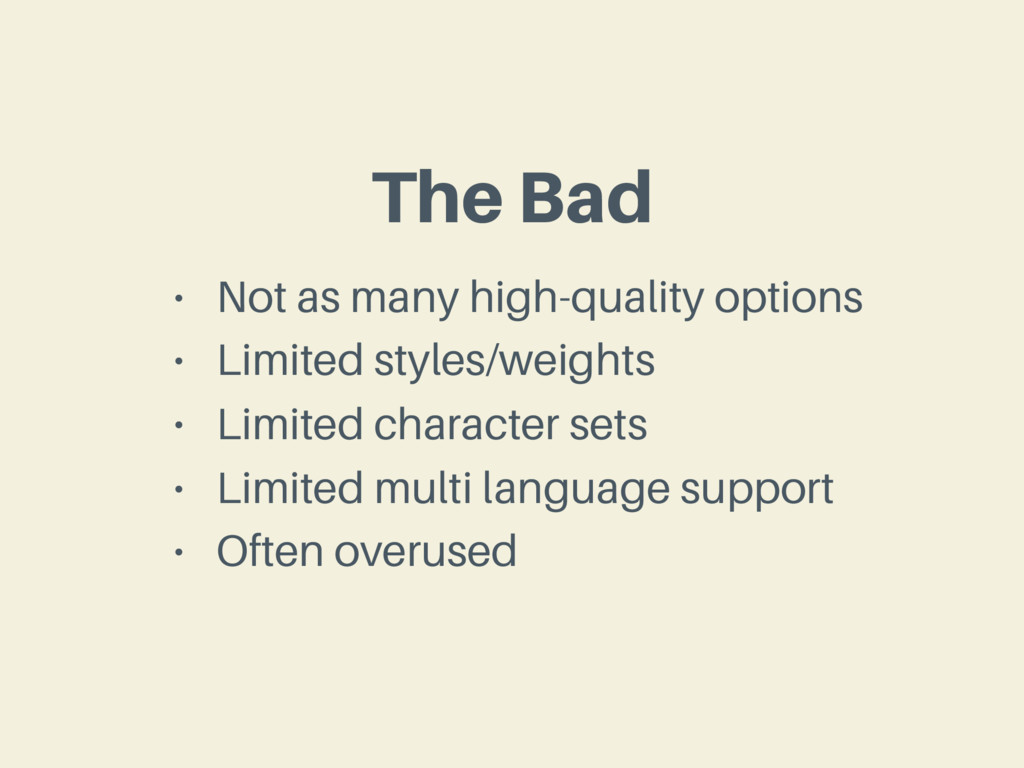 The Bad • Not as many high-quality options • Li...