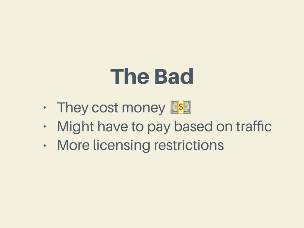 The Bad • They cost money • Might have to pay b...