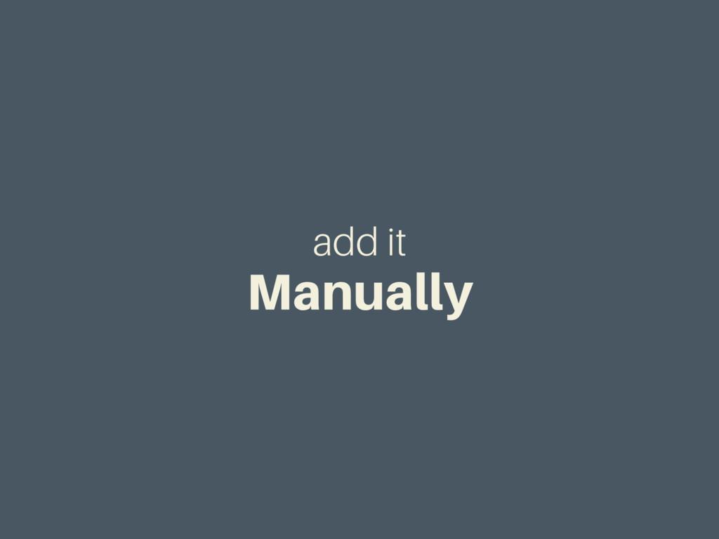 add it Manually