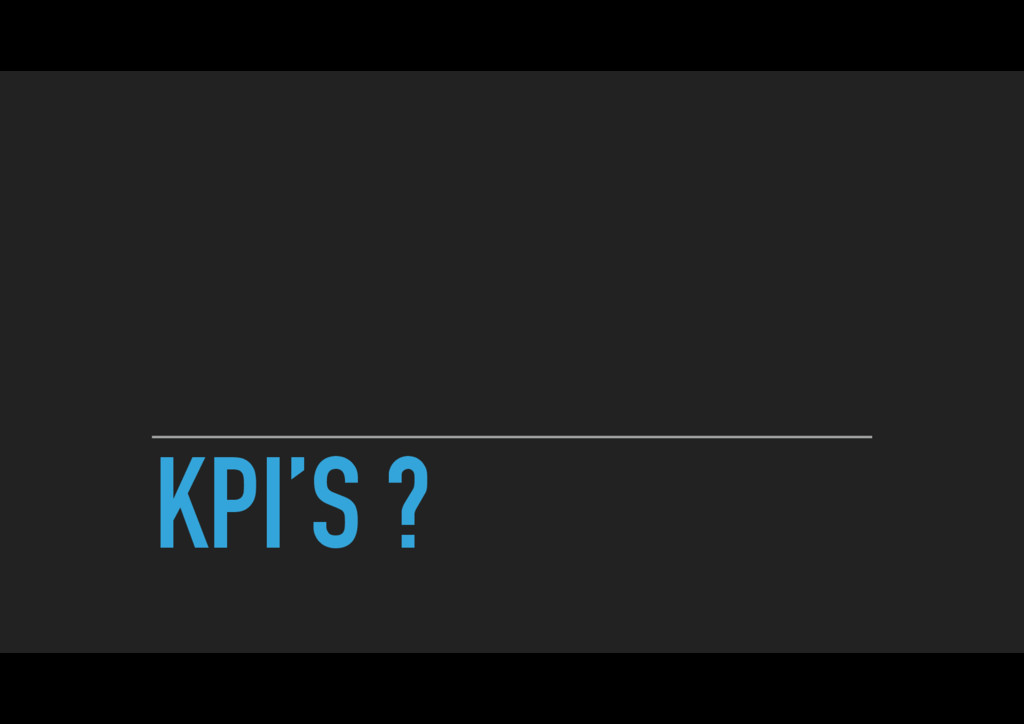 KPI'S ?