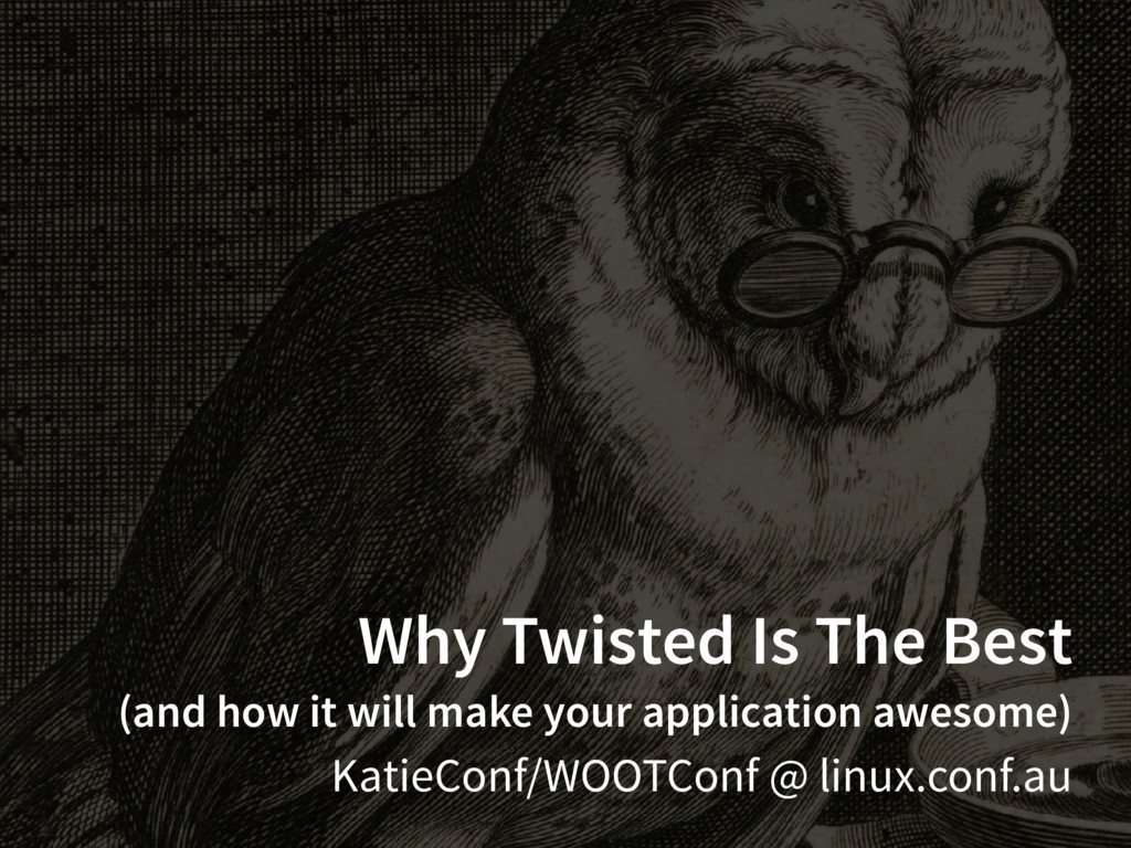 Why Twisted Is The Best (and how it will make y...