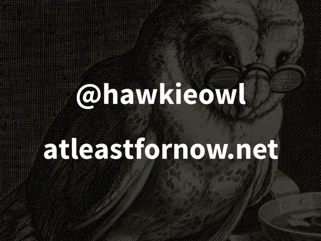@hawkieowl atleastfornow.net