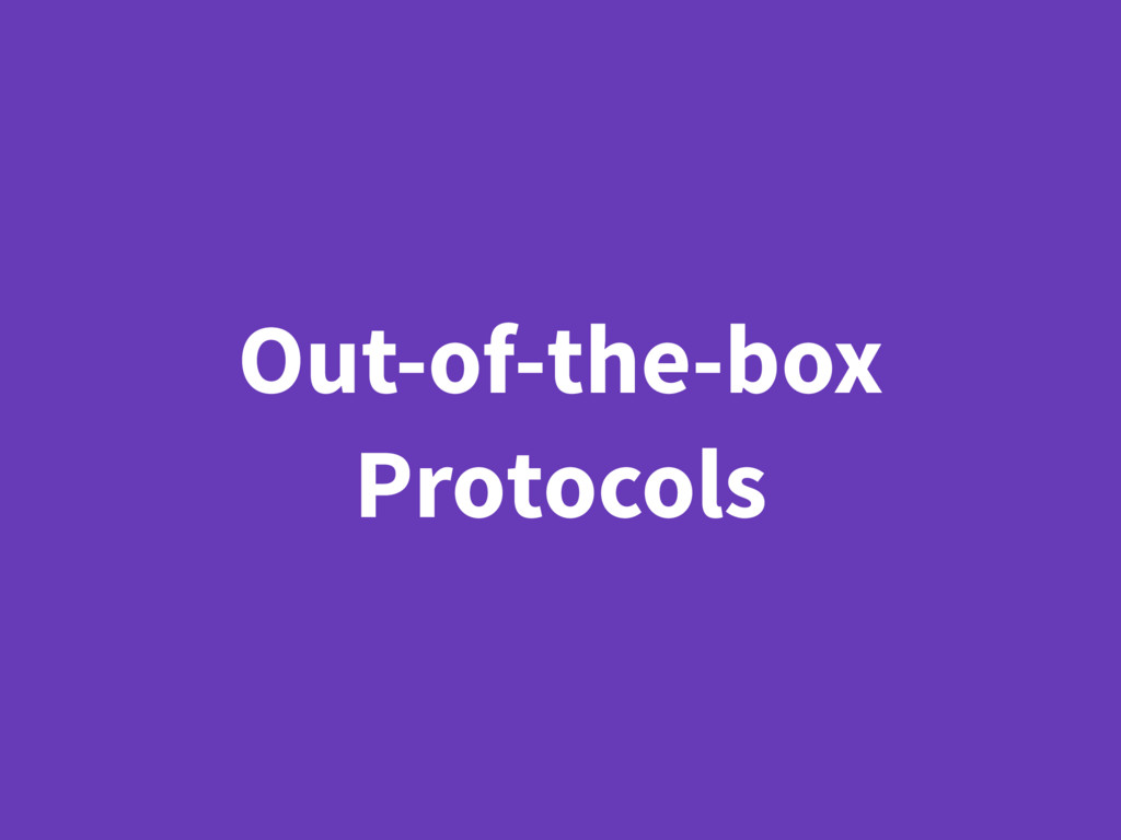 Out-of-the-box Protocols