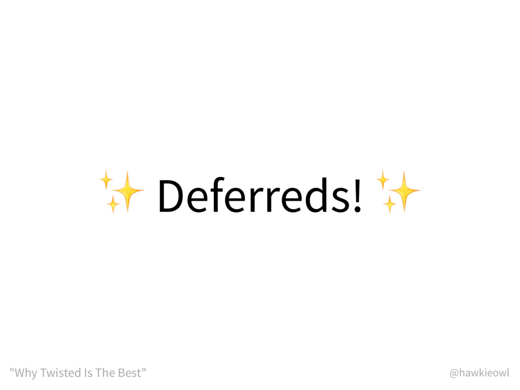 """@hawkieowl """"Why Twisted Is The Best"""" ✨ Deferred..."""