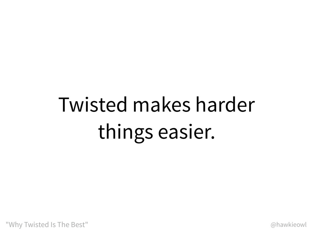 """@hawkieowl """"Why Twisted Is The Best"""" Twisted ma..."""