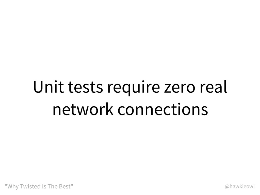 """@hawkieowl """"Why Twisted Is The Best"""" Unit tests..."""