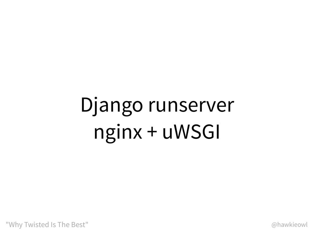 "@hawkieowl ""Why Twisted Is The Best"" Django run..."
