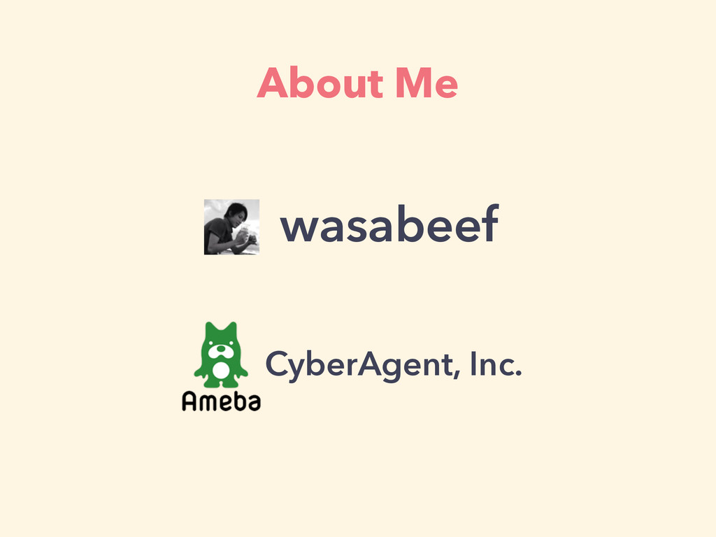 About Me wasabeef CyberAgent, Inc.