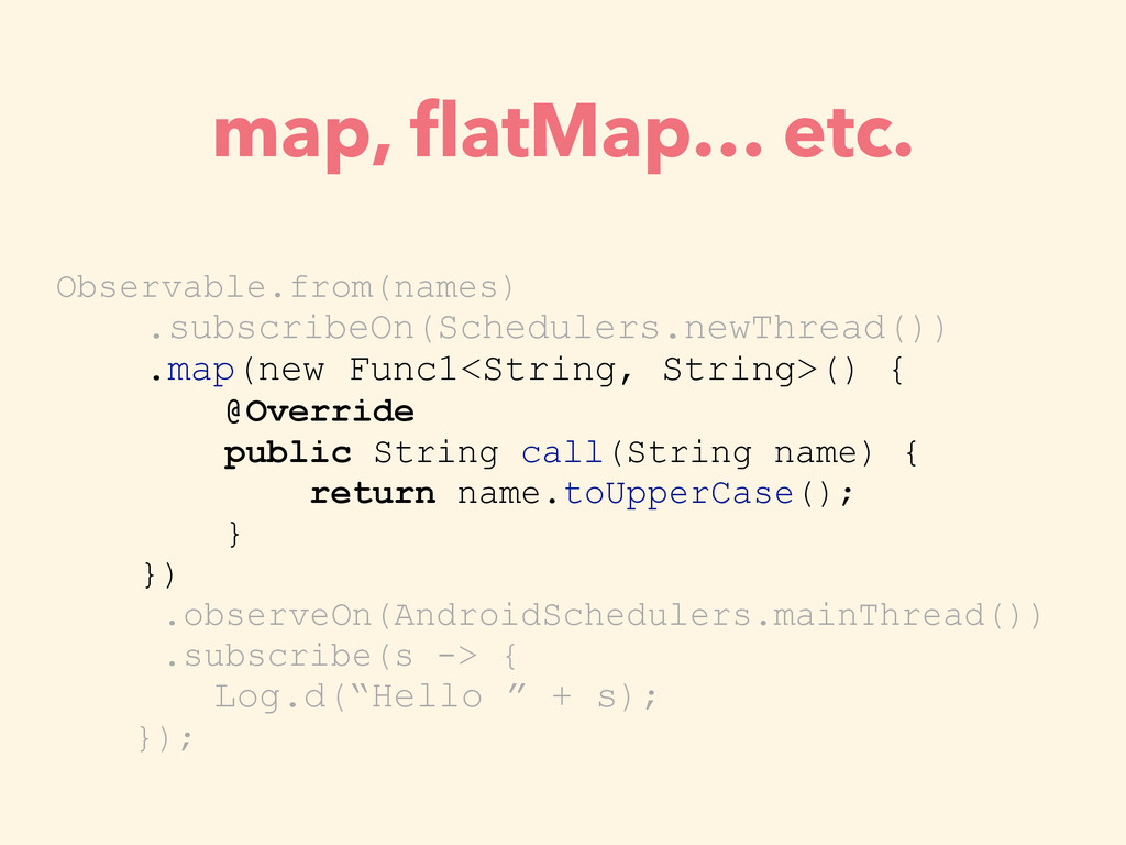 map, flatMap… etc. Observable.from(names) .subsc...