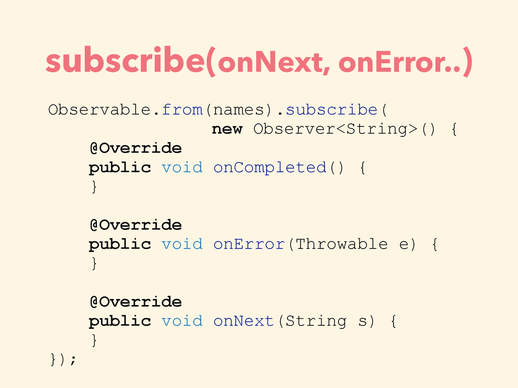 subscribe(onNext, onError..) Observable.from(na...