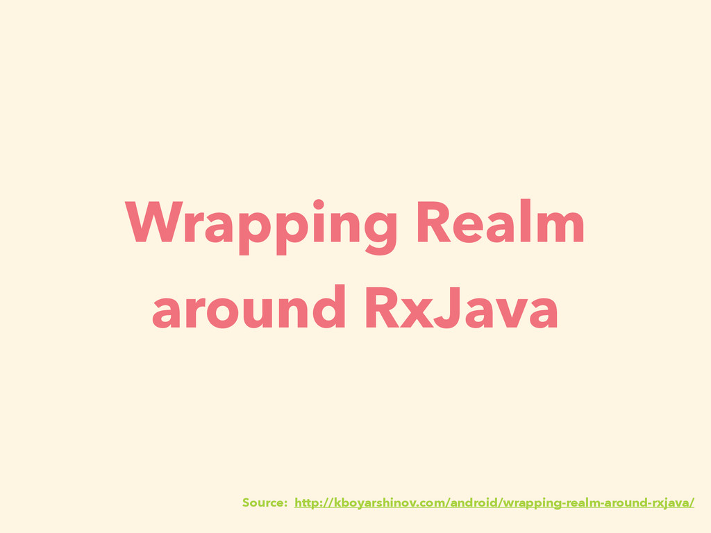 Wrapping Realm around RxJava Source: http://kbo...