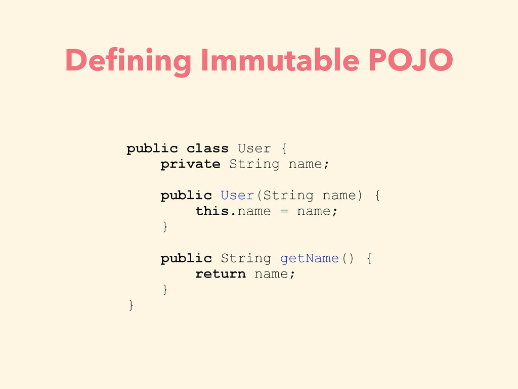 Defining Immutable POJO public class User { priv...