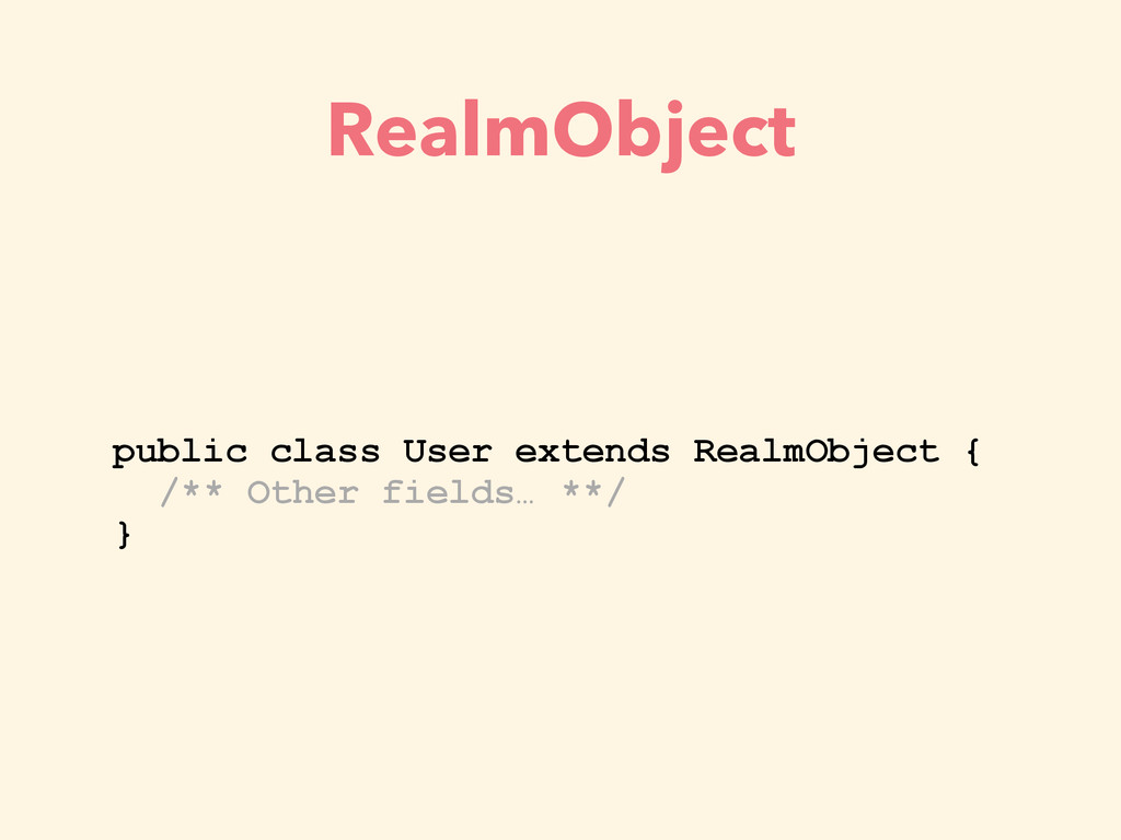 RealmObject public class User extends RealmObje...